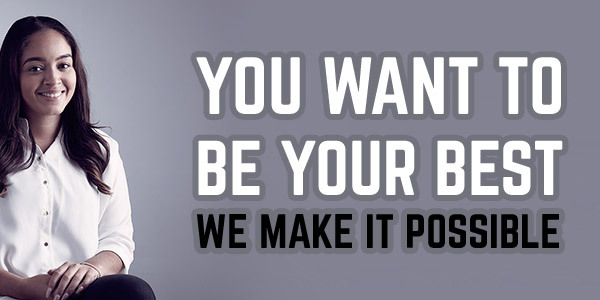 You want to be your best. We make it possible.