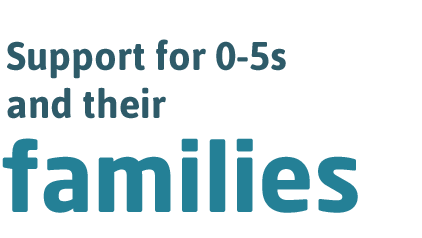 Support for 0-5s and their families